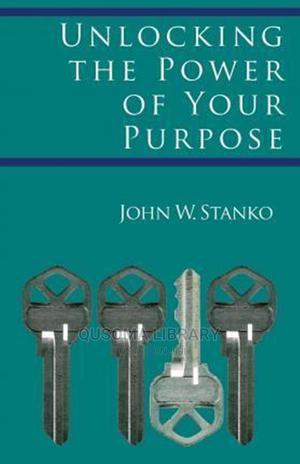Unlocking the Power of Your Purpose - John W Stanko | Books & Games for sale in Kiambu, Juja
